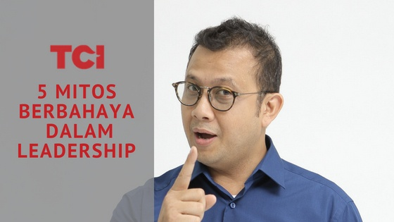 5 mitos leadership berbahaya